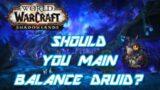 Shadowlands Should You Main Balance Druid?